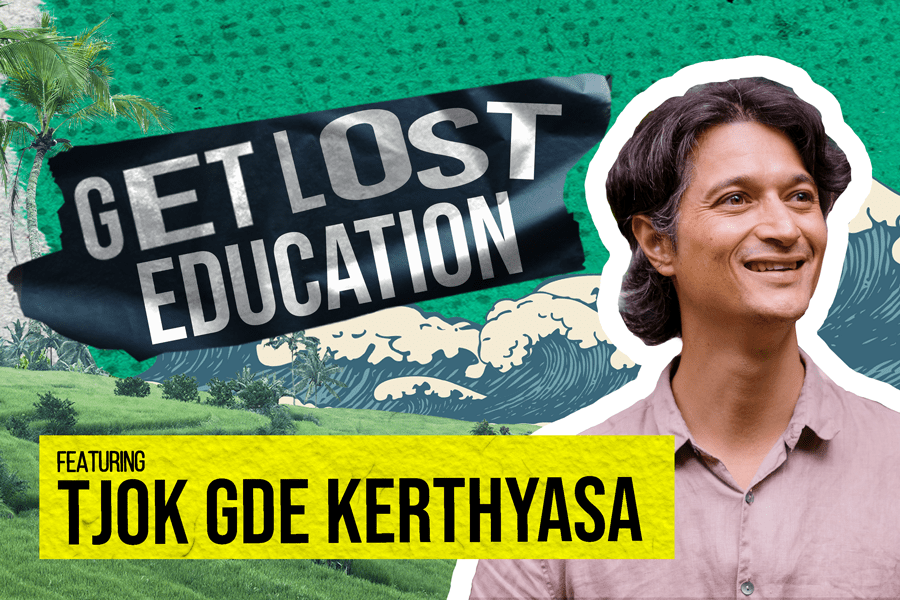 New Episode: Get Lost Education with Tjok Gde Kerthyasa